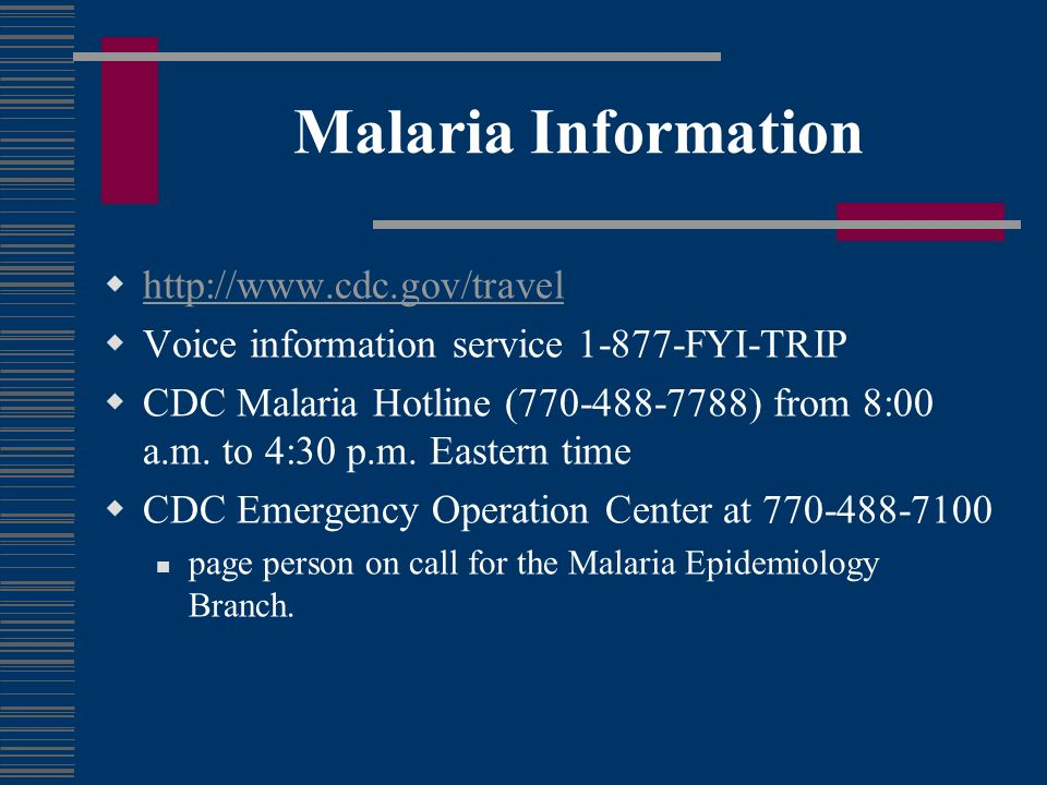 Malaria Information http://www.cdc.gov/travel