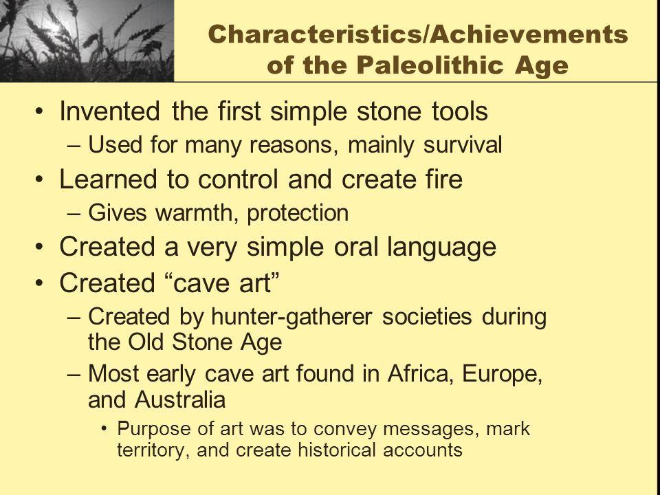 report on progress made by man from paleolithic to neolithic age 1 describe life for early humans during the paleolithic age 2 what important advances did neanderthal and cro-magnon peoples make 3 what advances were early people able to make as a result of the neolithic agricultural revolution.