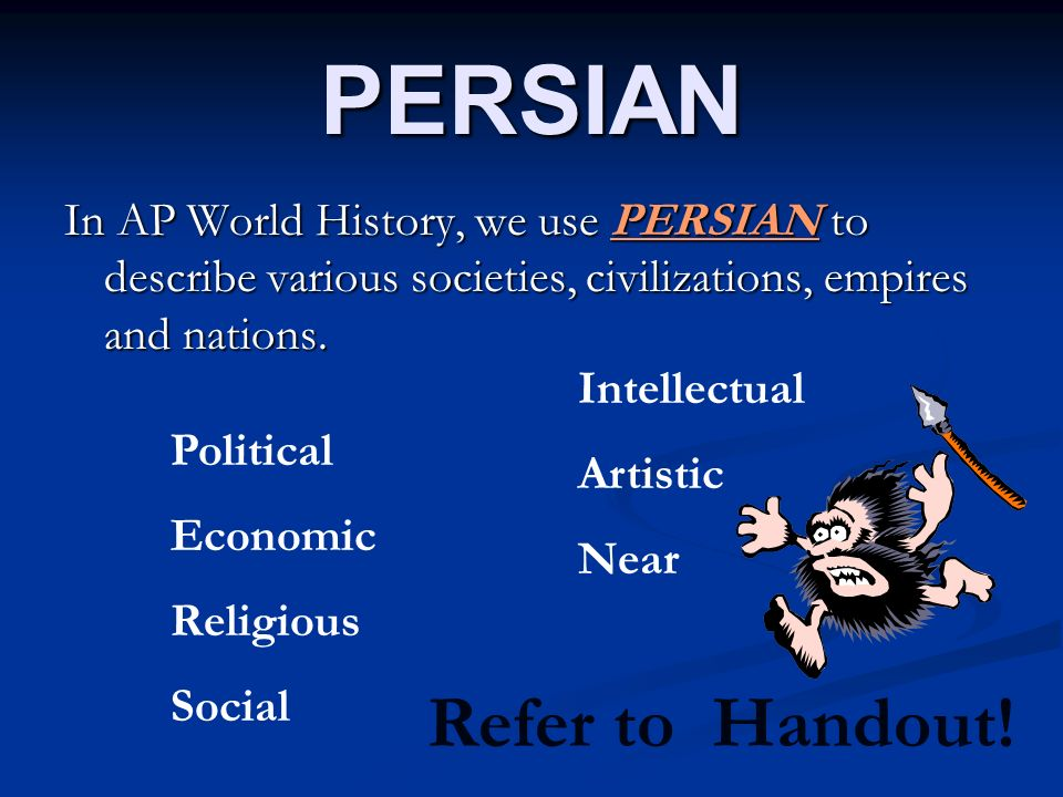 PERSIAN Refer to Handout!