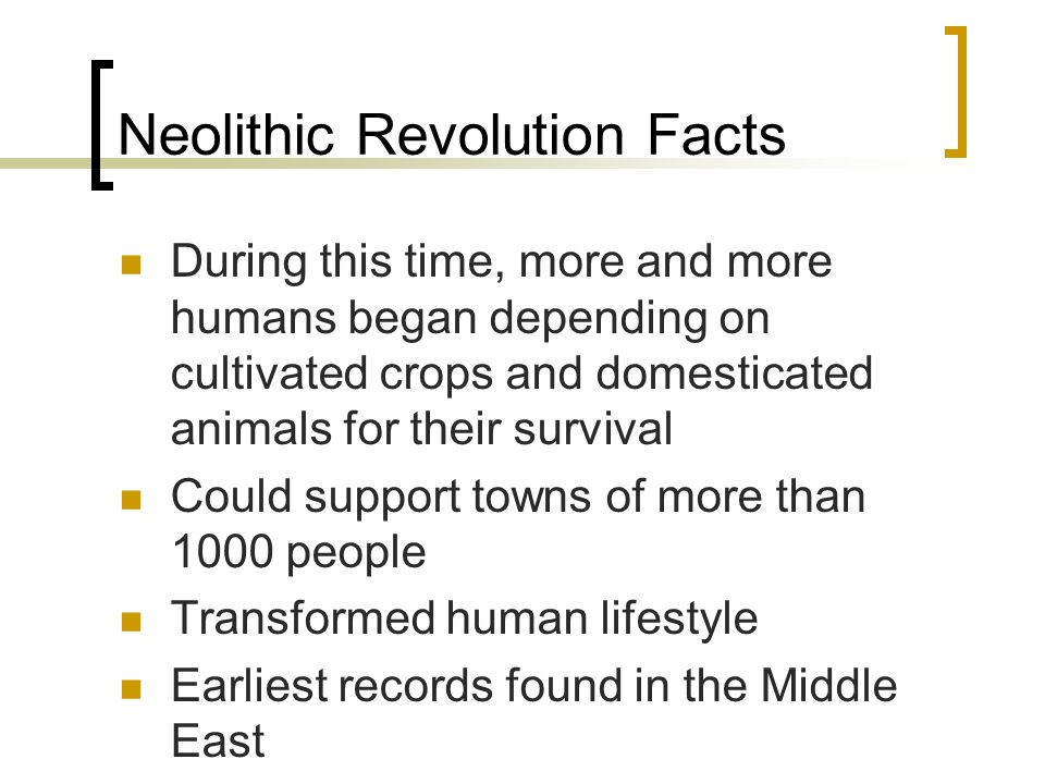 the neolithic revolution an important historical Developments during the neolithic by adopting a sedentary way of life, the neolithic groups increased their awareness of territoriality during the 9600-6900 bce period in the near east, there were also innovations in arrowheads, yet no important changes in the animals hunted were detected however, human skeletons were found with arrowheads embedded in them and also some settlements such as.