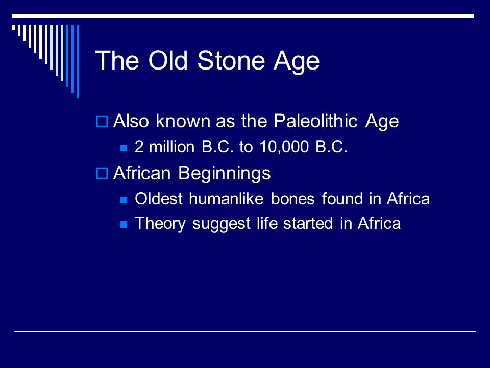 The Old Stone Age Also known as the Paleolithic Age African Beginnings