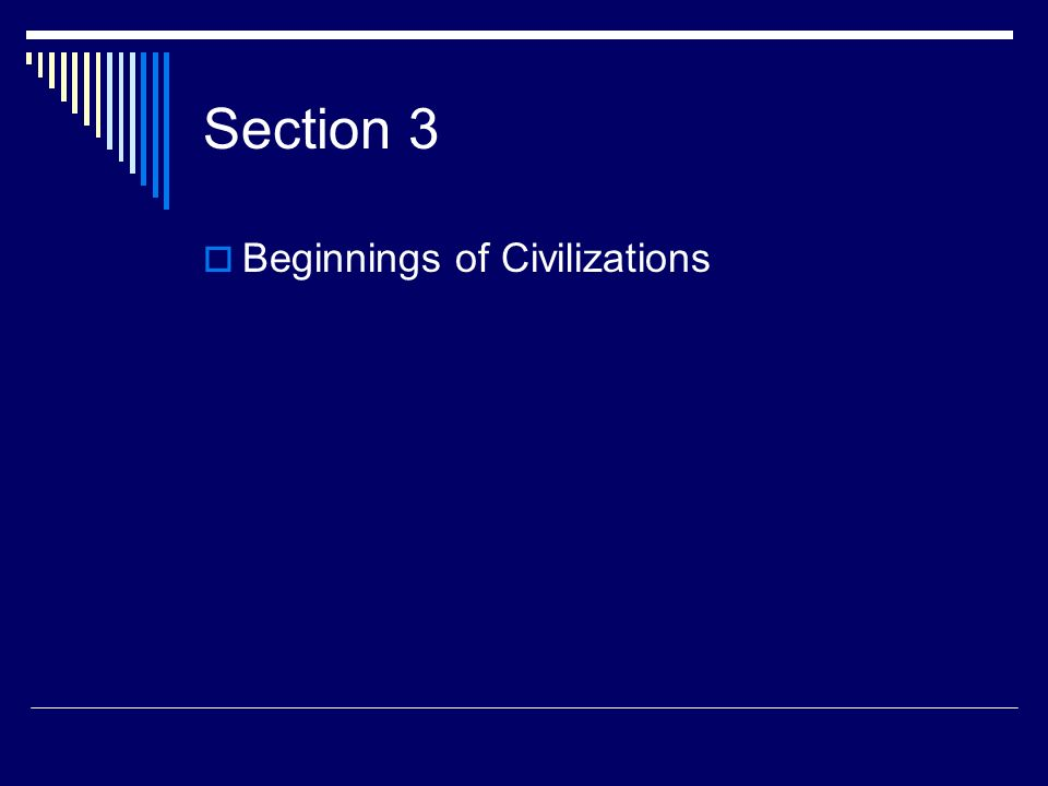 Section 3 Beginnings of Civilizations