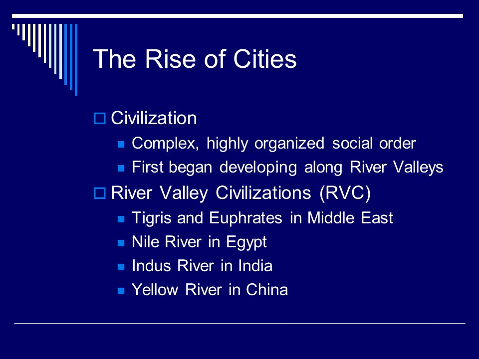 The Rise of Cities Civilization River Valley Civilizations (RVC)