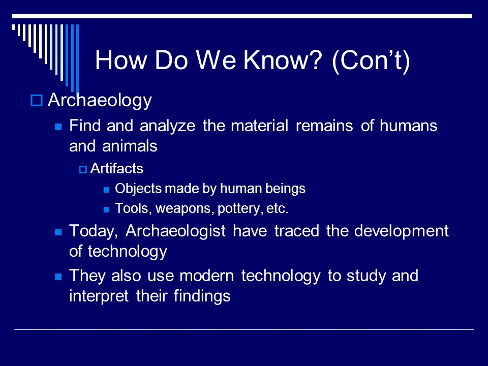 How Do We Know (Con't) Archaeology