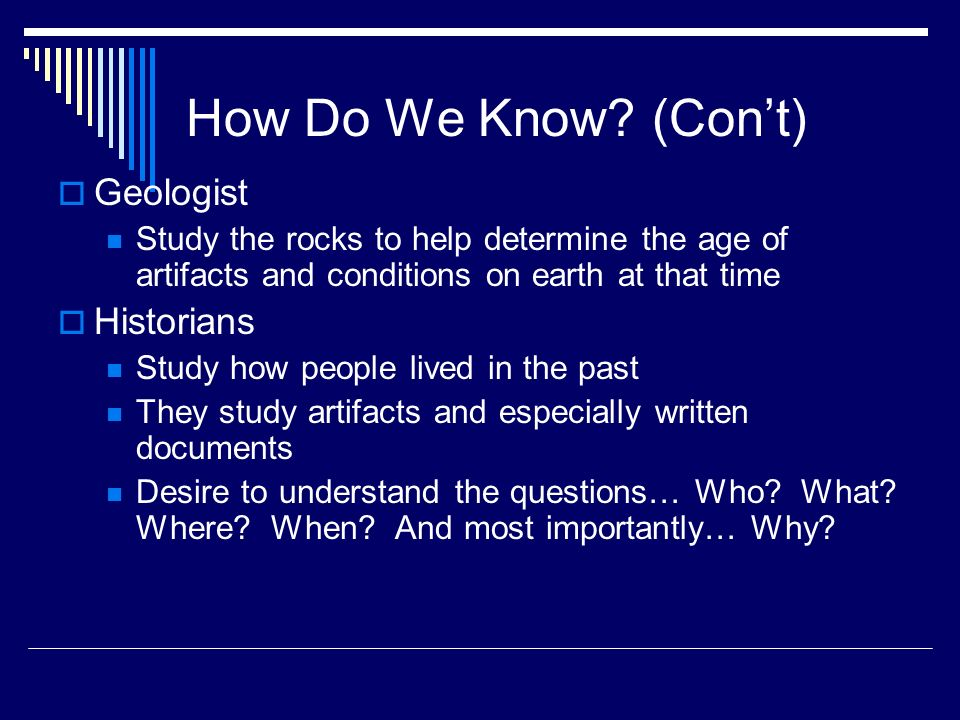 How Do We Know (Con't) Geologist Historians