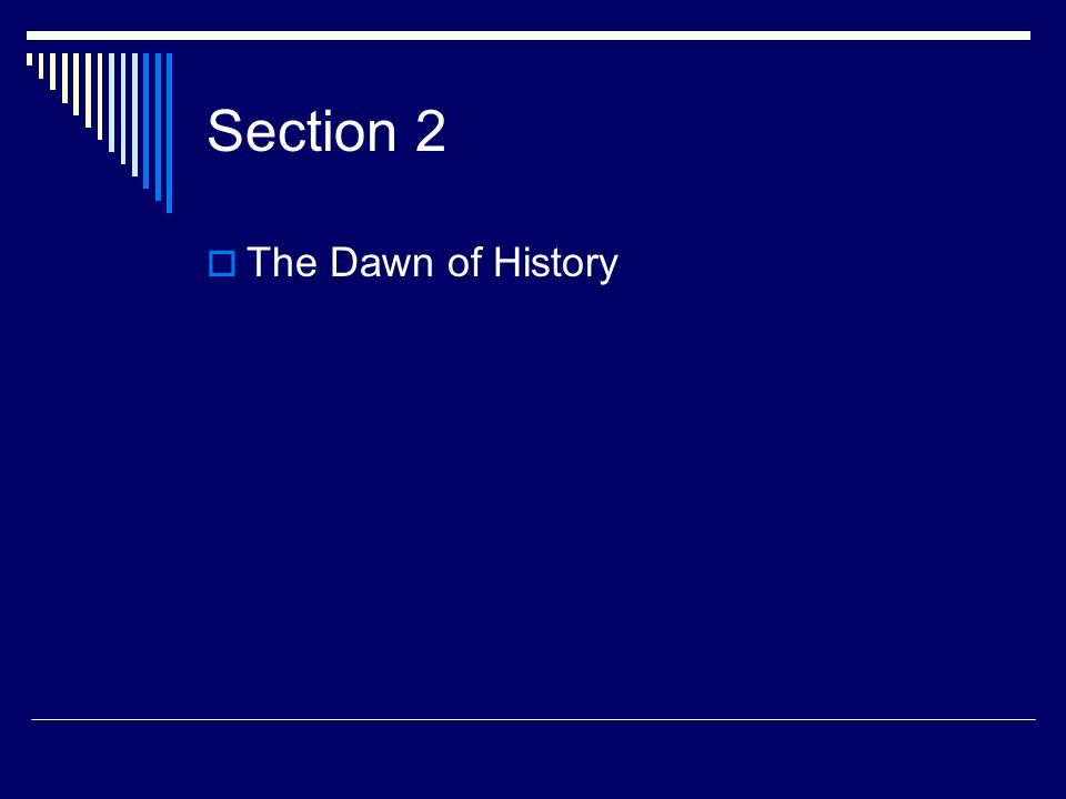 Section 2 The Dawn of History
