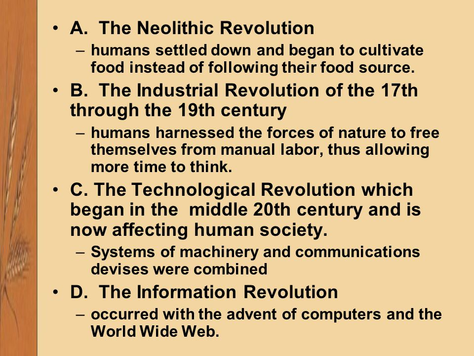 neolithic and industrial revolutions The neolithic revolution or first agricultural revolution, possibly the  the  industrial revolution, and the rise of evidence based medicine.