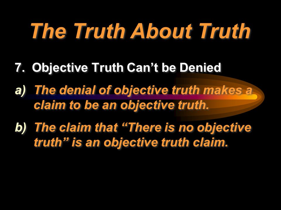 truth is an objective Objective truth there is an objective truth it's one truth that's the same for all people this is the common sense view it means there is one answer per question.