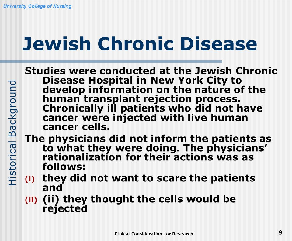 the unethicality of the jewish chronic disease The jewish chronic disease hospital in brooklyn, ny did unethical research on humans without patient consent chester southam, the chief of virology at the sloan- kettering institute for cancer research center, researched for ten years on the body's immune system in defeating cancer.