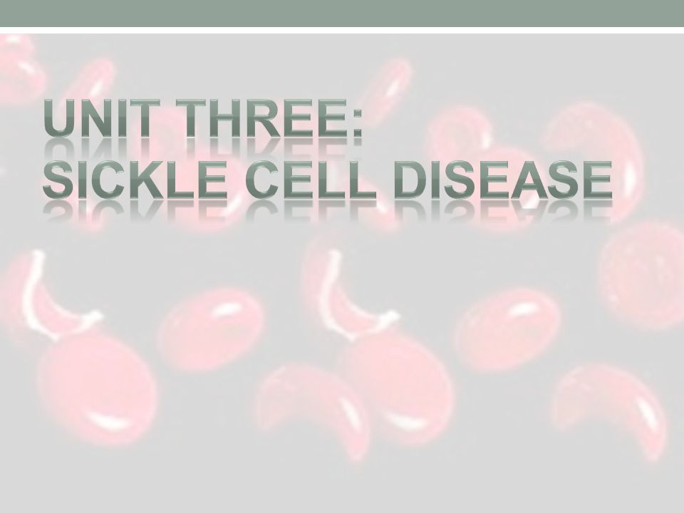 Unit Three: Sickle Cell Disease