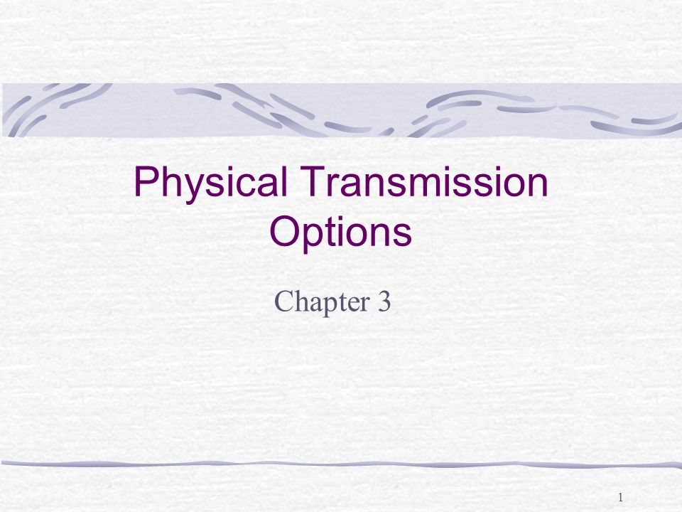 Physical Transmission Options