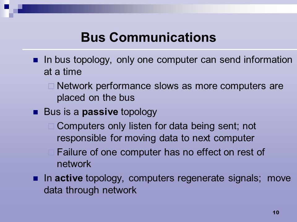 Bus Communications In bus topology, only one computer can send information at a time.