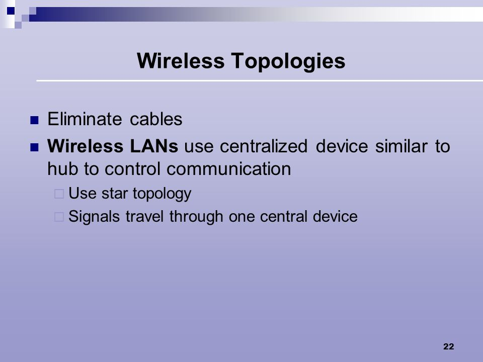Wireless Topologies Eliminate cables