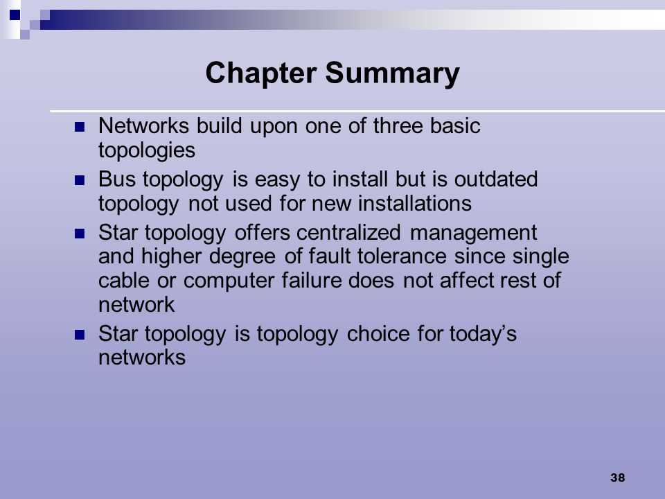 Chapter Summary Networks build upon one of three basic topologies