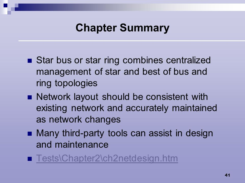 Chapter Summary Star bus or star ring combines centralized management of star and best of bus and ring topologies.