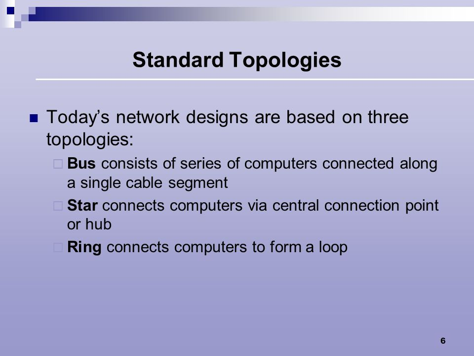 Standard Topologies Today's network designs are based on three topologies: