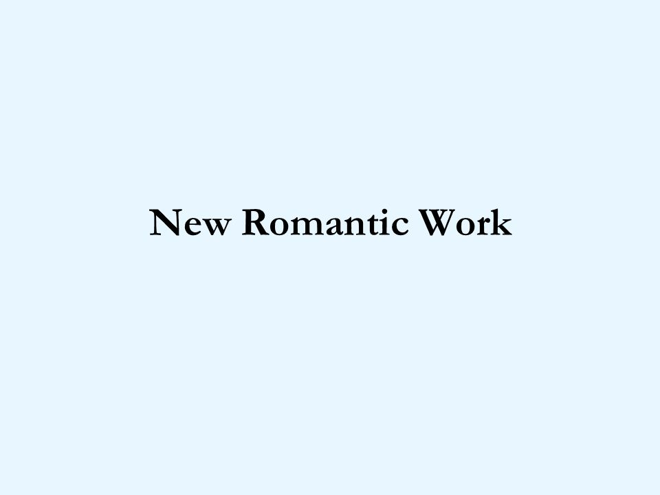 New Romantic Work