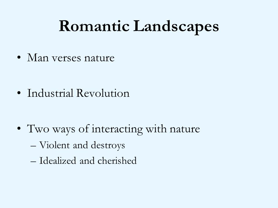 Romantic Landscapes Man verses nature Industrial Revolution