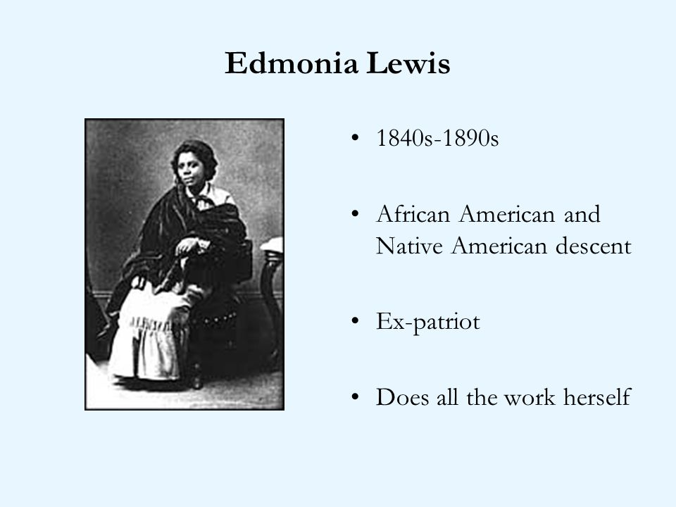 Edmonia Lewis 1840s-1890s African American and Native American descent