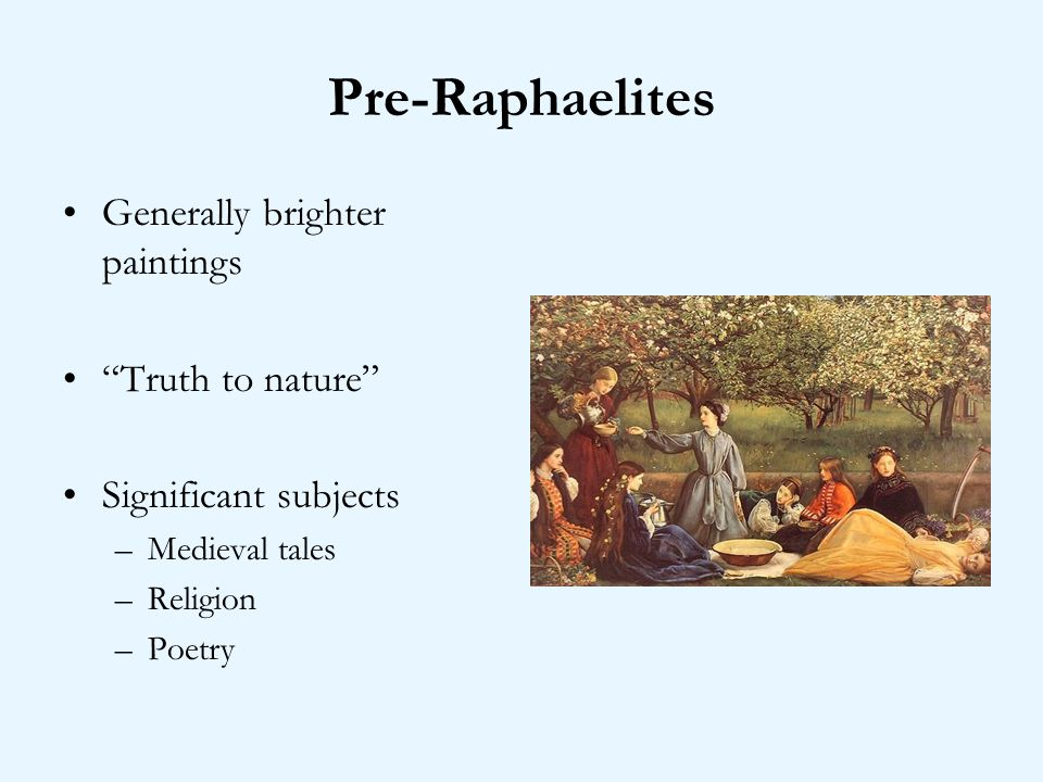 Pre-Raphaelites Generally brighter paintings Truth to nature