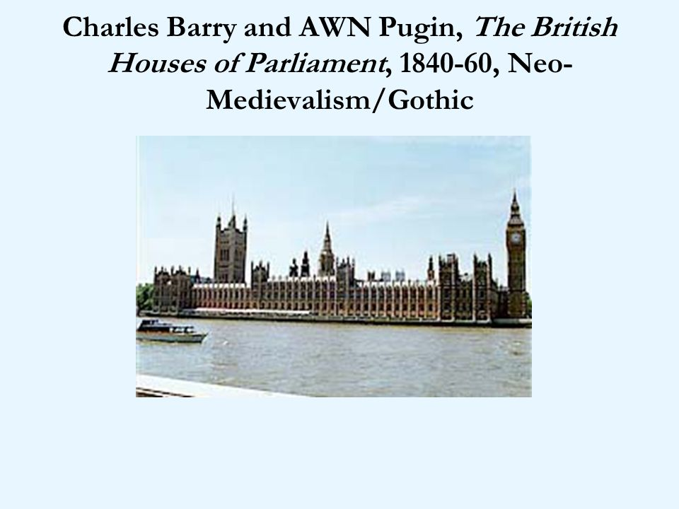 Charles Barry and AWN Pugin, The British Houses of Parliament, , Neo-Medievalism/Gothic