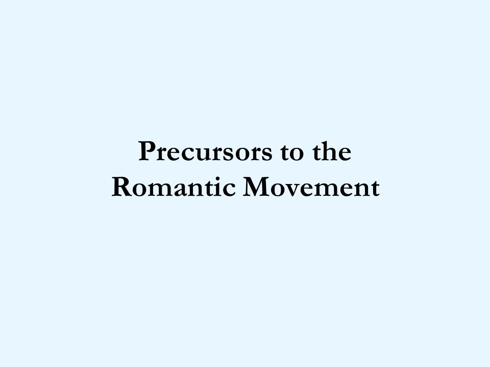 Precursors to the Romantic Movement