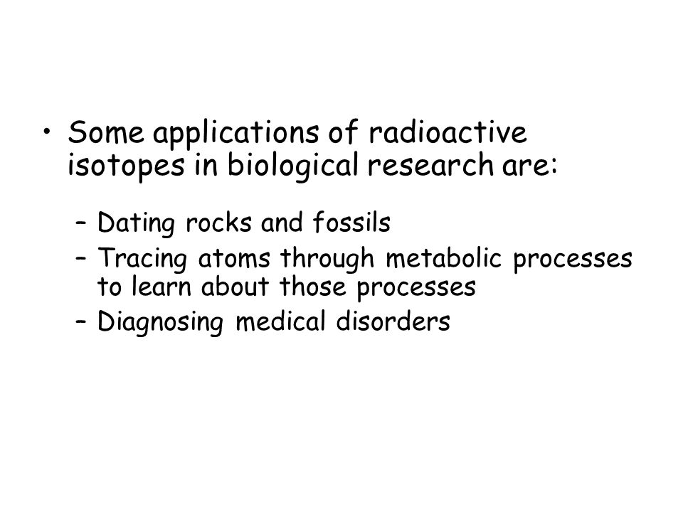 Some applications of radioactive isotopes in biological research are: