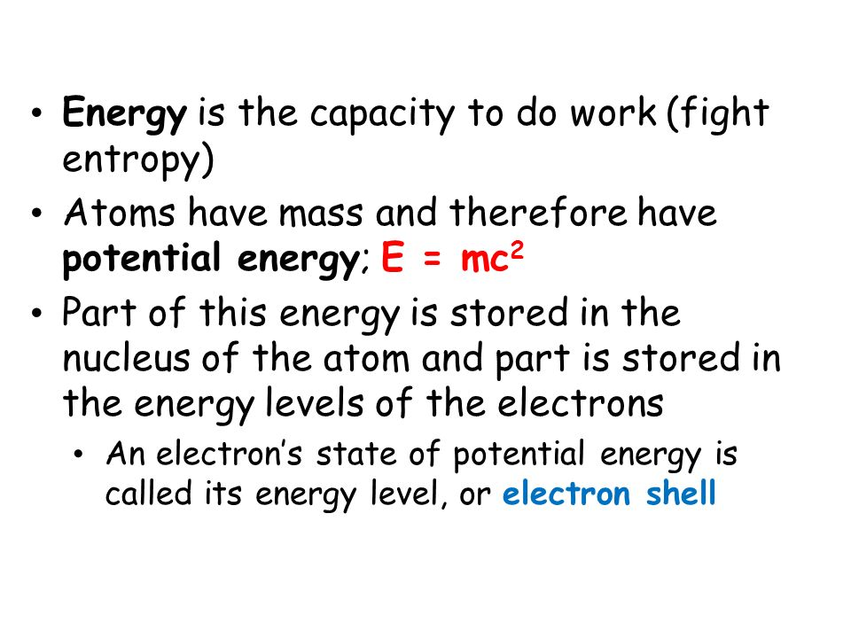 Energy is the capacity to do work (fight entropy)