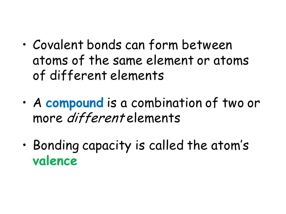 Covalent bonds can form between atoms of the same element or atoms of different elements