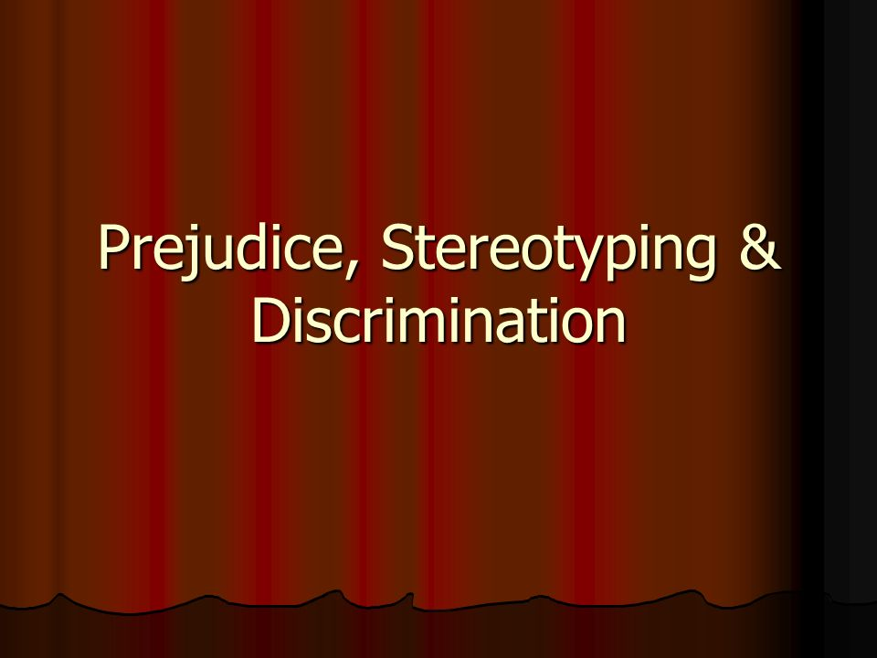 prejudice stereotyping and discrimination on the Prejudice and discrimination have been prevalent throughout human history   and advertising—also perpetuate demeaning images and stereotypes about.