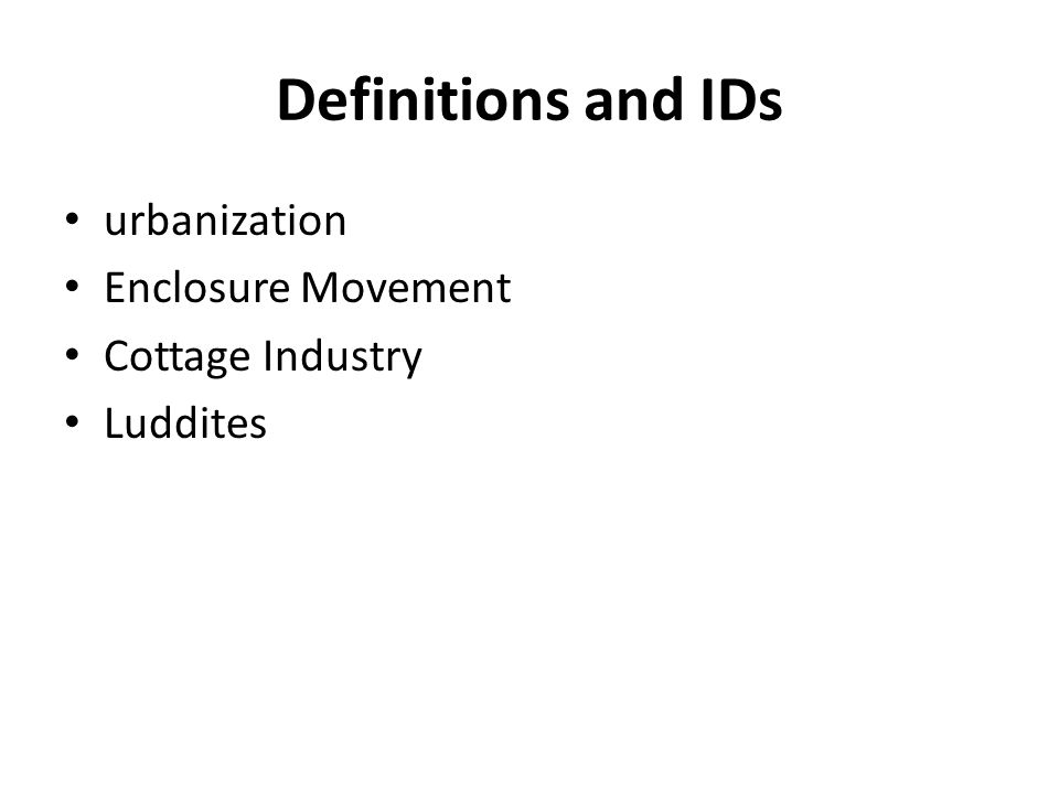 Definitions and IDs urbanization Enclosure Movement Cottage Industry