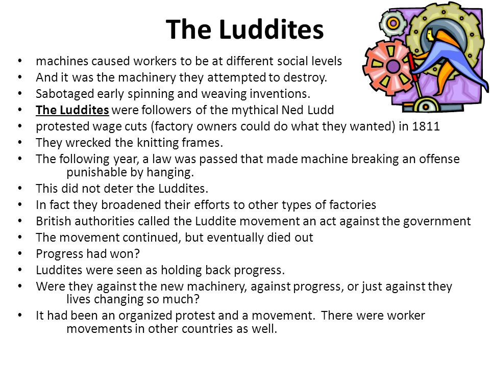 The Luddites machines caused workers to be at different social levels