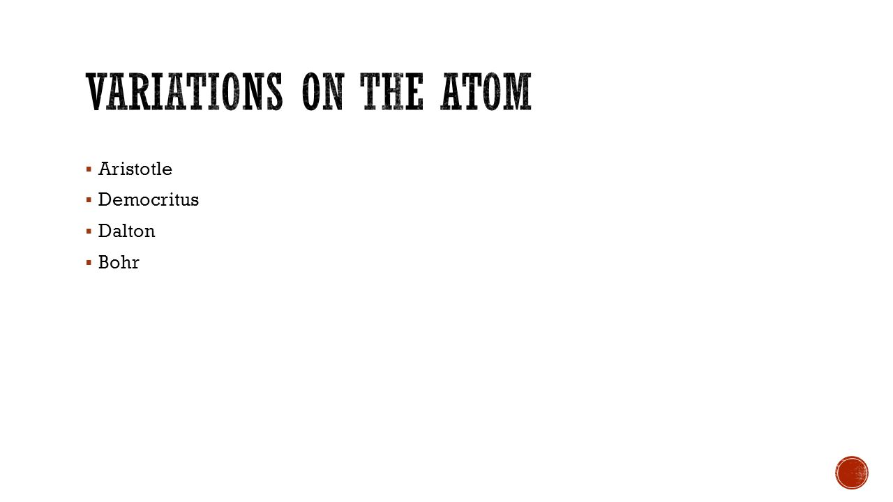 Atoms and the periodic table ppt download 4 variations on the atom aristotle democritus dalton bohr gamestrikefo Gallery