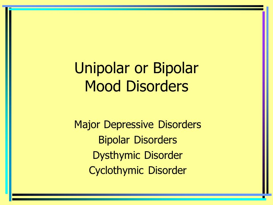 unipolar and bipolar disorders