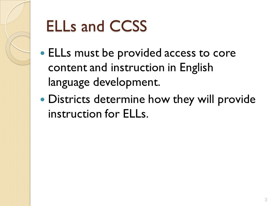 ELLs and CCSS ELLs must be provided access to core content and instruction in English language development.