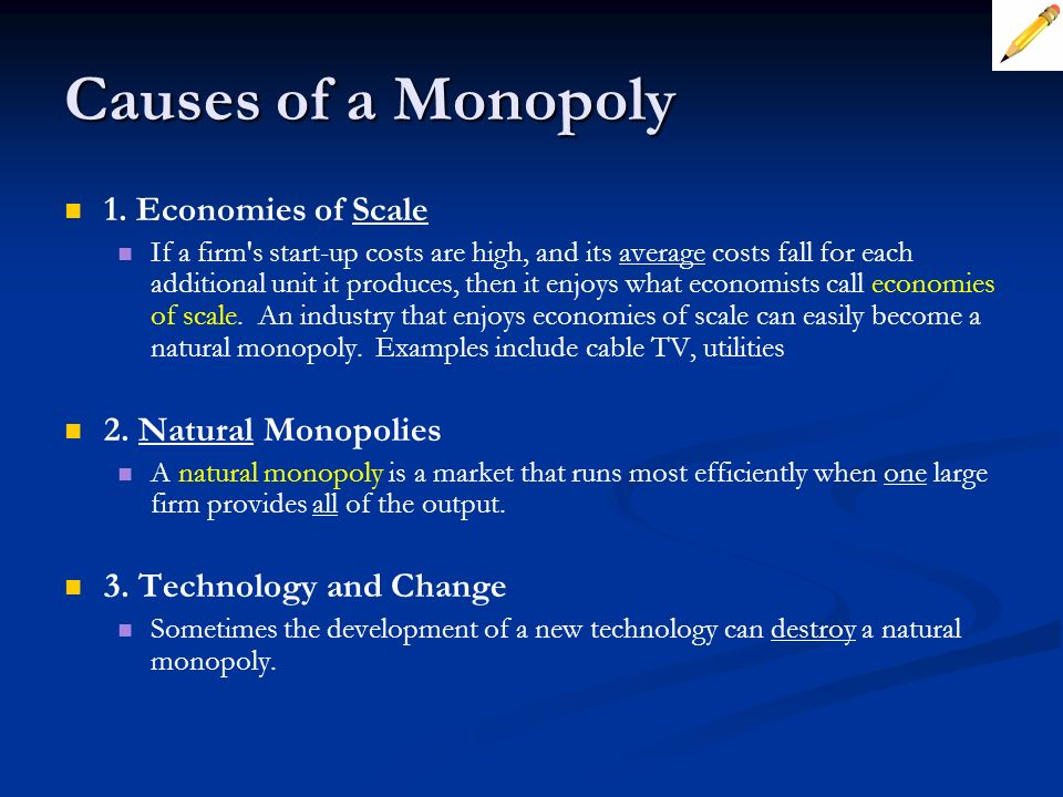 Causes of a Monopoly 1. Economies of Scale 2. Natural Monopolies