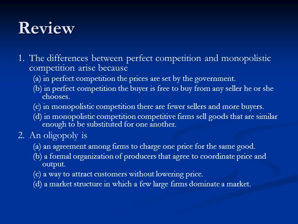 Review 1. The differences between perfect competition and monopolistic competition arise because.