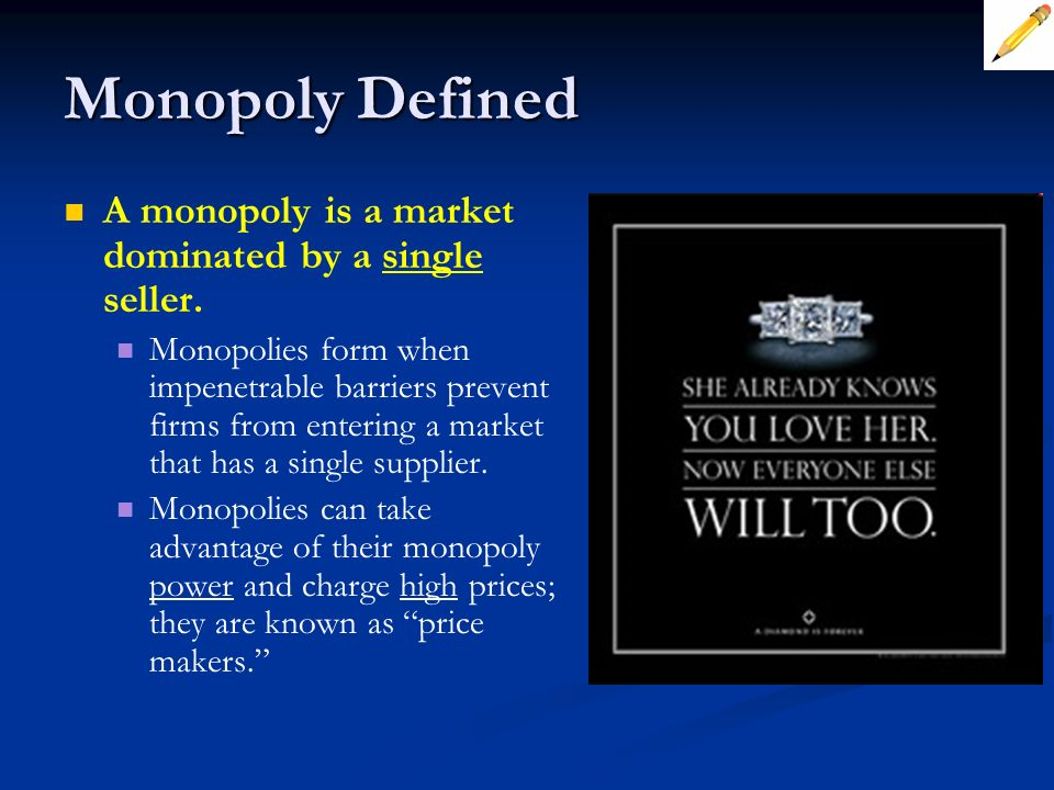 Monopoly Defined A monopoly is a market dominated by a single seller.