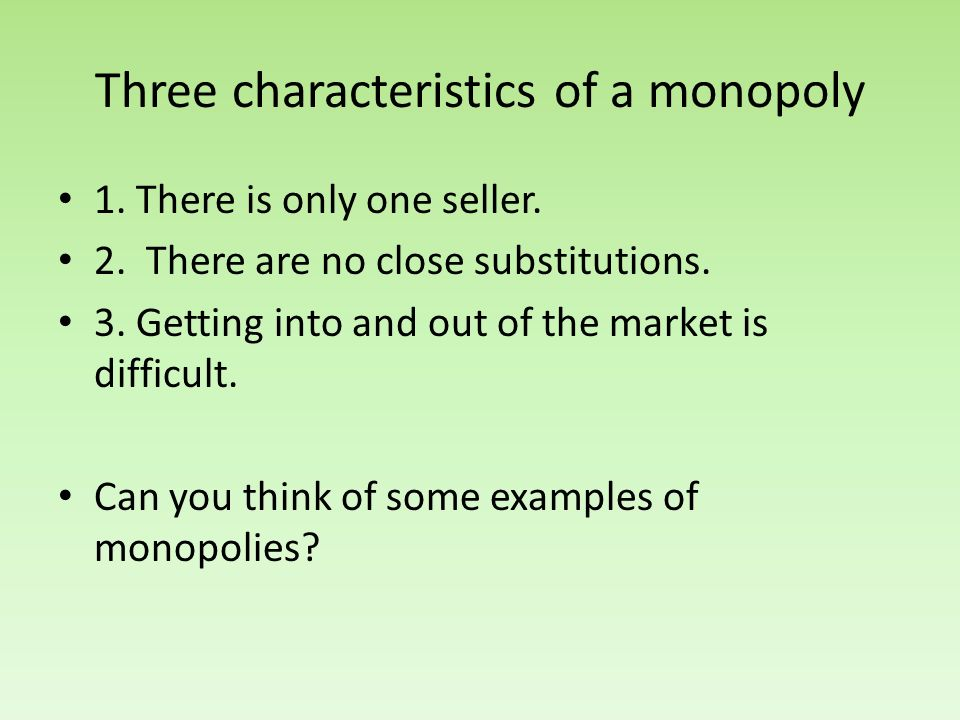 Three characteristics of a monopoly