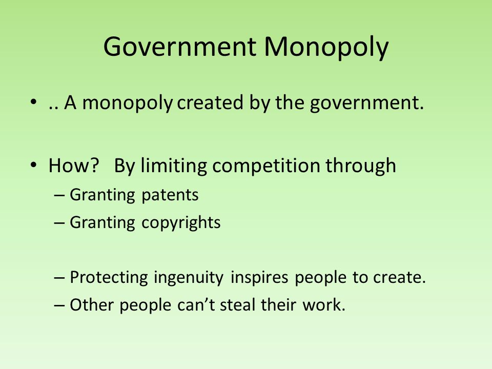 Government Monopoly .. A monopoly created by the government.
