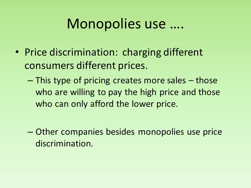 Monopolies use …. Price discrimination: charging different consumers different prices.