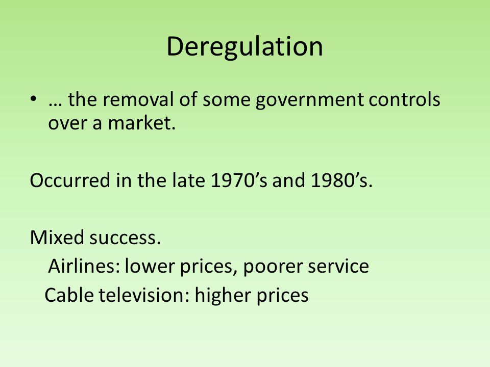 Deregulation … the removal of some government controls over a market.