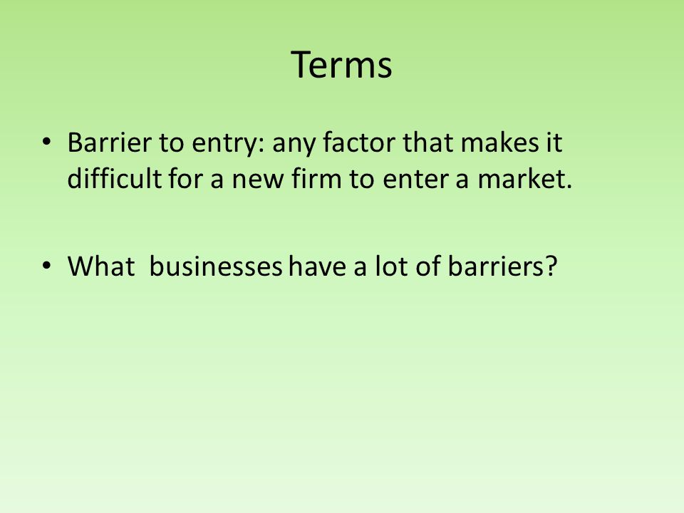 Terms Barrier to entry: any factor that makes it difficult for a new firm to enter a market.