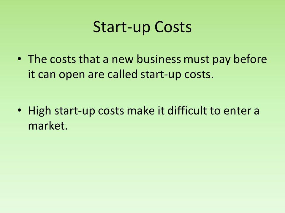 Start-up Costs The costs that a new business must pay before it can open are called start-up costs.