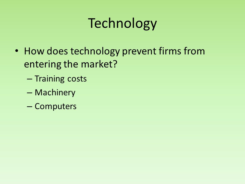 Technology How does technology prevent firms from entering the market