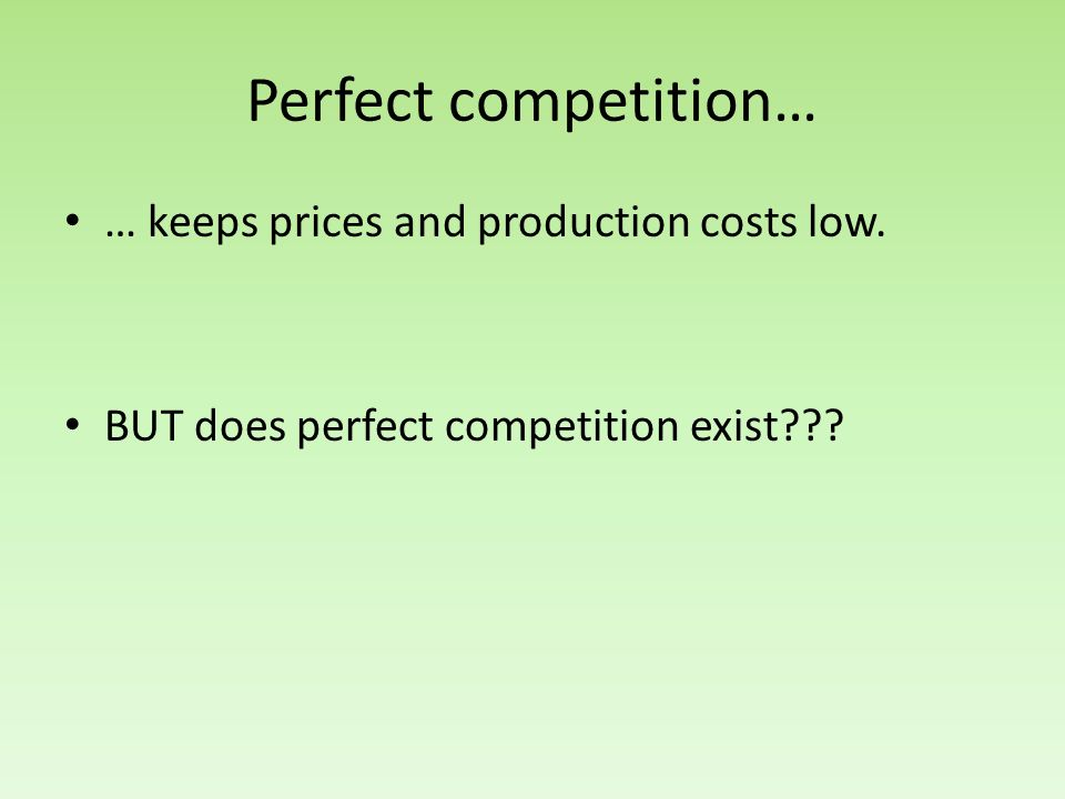 Perfect competition… … keeps prices and production costs low.