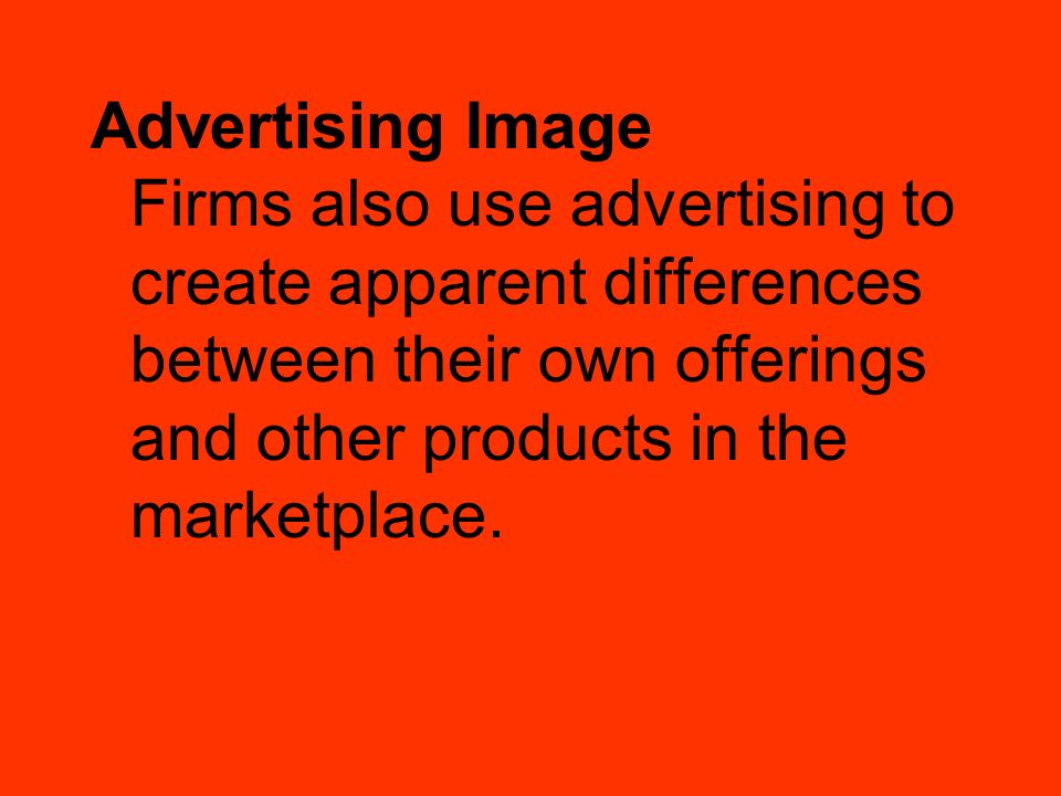 Advertising Image Firms also use advertising to create apparent differences between their own offerings and other products in the marketplace.