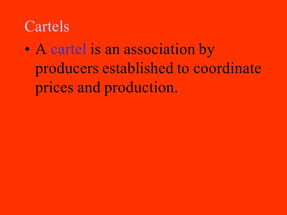 Cartels A cartel is an association by producers established to coordinate prices and production.
