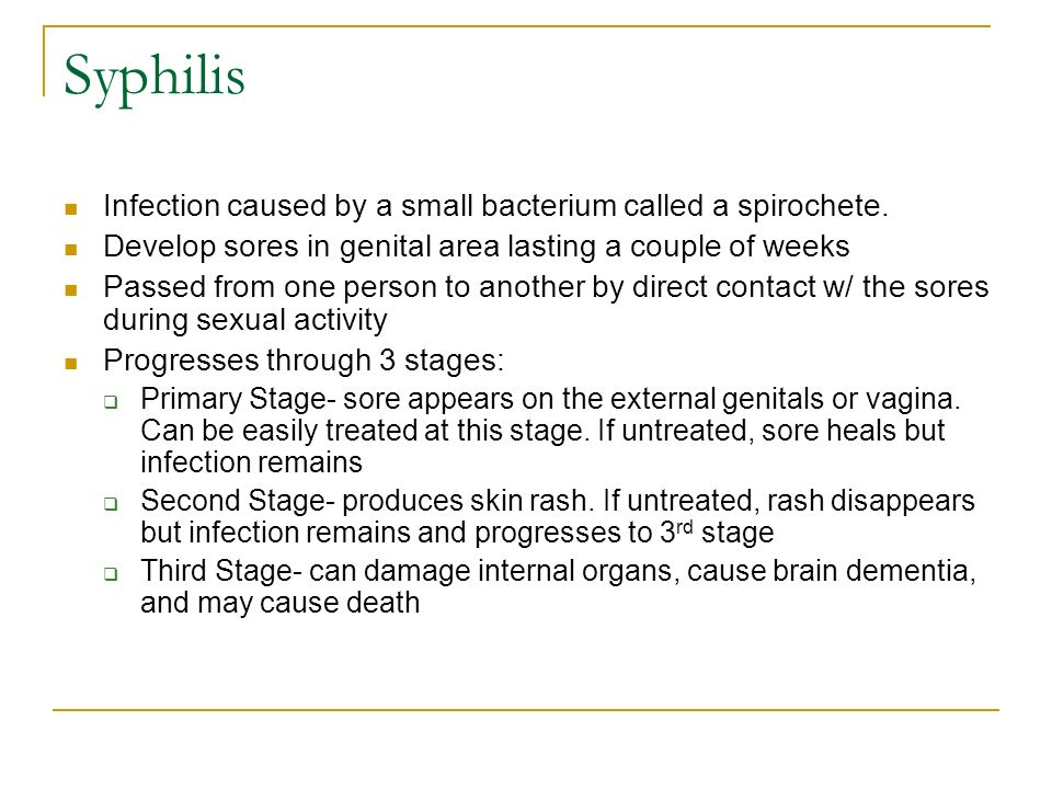 Syphilis Infection caused by a small bacterium called a spirochete.