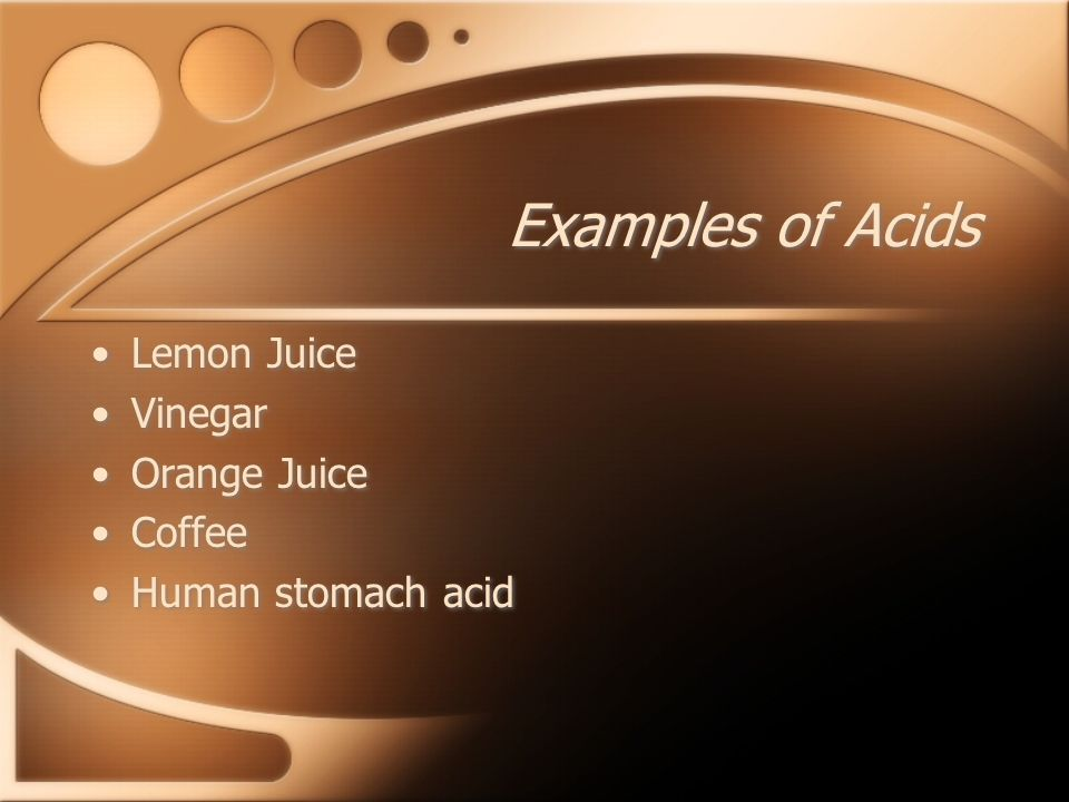 Examples of Acids Lemon Juice Vinegar Orange Juice Coffee